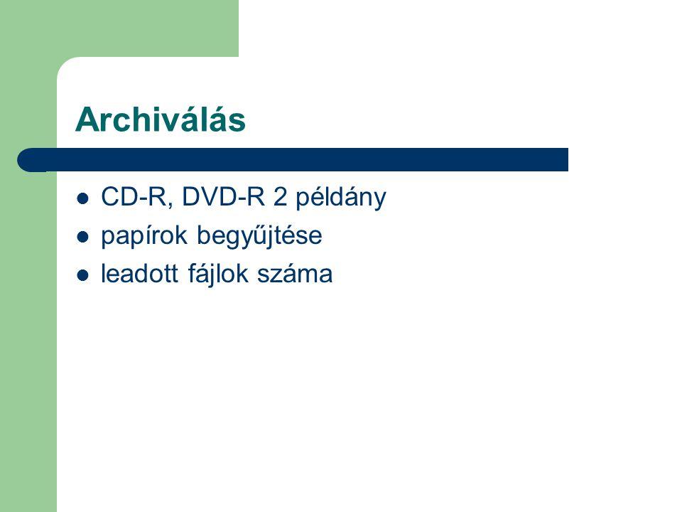 Archiválás  CD-R, DVD-R 2 példány  papírok begyűjtése  leadott fájlok száma