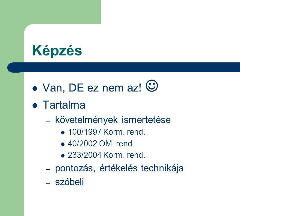 Képzés  Van, DE ez nem az.  Tartalma – követelmények ismertetése  100/1997 Korm.