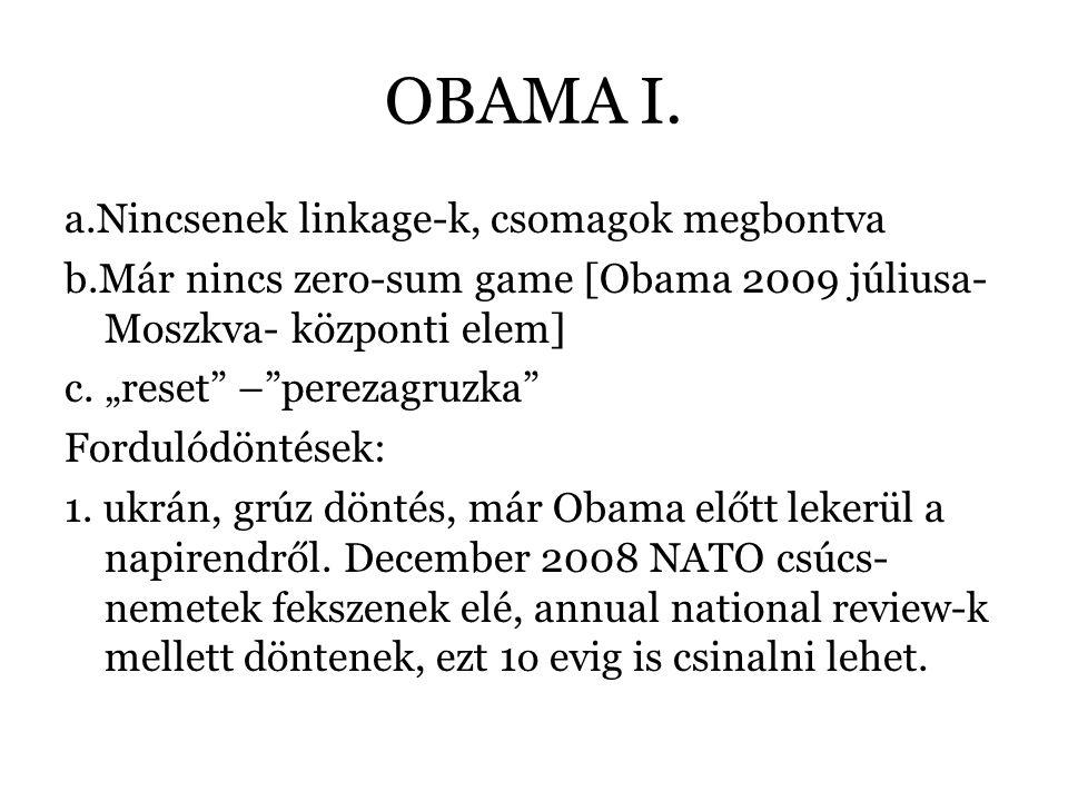 """OBAMA I. a.Nincsenek linkage-k, csomagok megbontva b.Már nincs zero-sum game [Obama 2009 júliusa- Moszkva- központi elem] c. """"reset"""" –""""perezagruzka"""" F"""