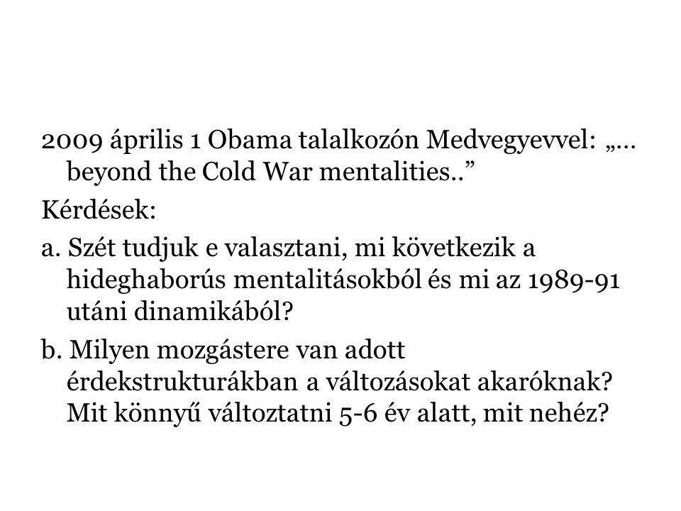 """2009 április 1 Obama talalkozón Medvegyevvel: """"… beyond the Cold War mentalities.."""" Kérdések: a. Szét tudjuk e valasztani, mi következik a hideghaború"""