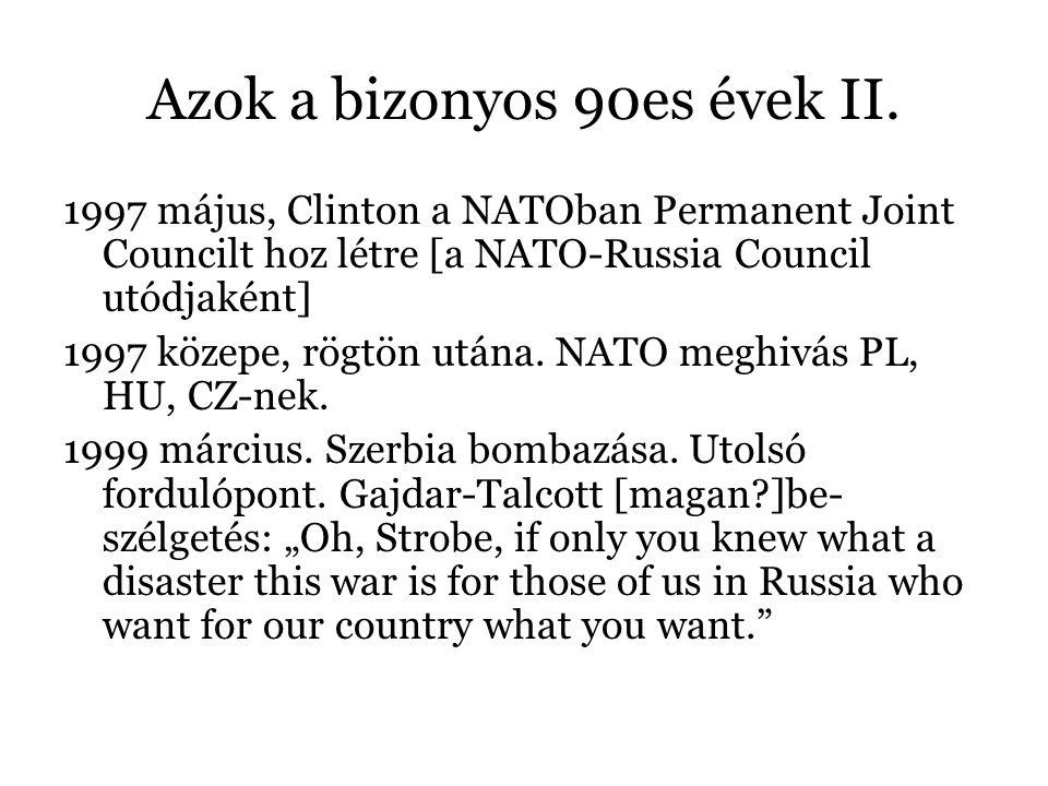 Azok a bizonyos 90es évek II. 1997 május, Clinton a NATOban Permanent Joint Councilt hoz létre [a NATO-Russia Council utódjaként] 1997 közepe, rögtön