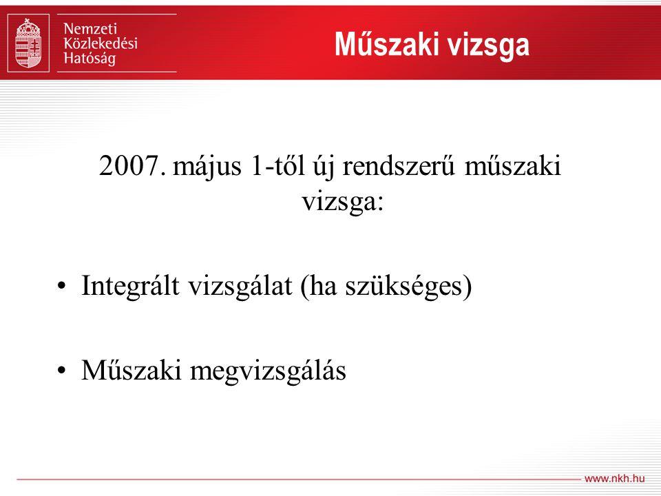 Műszaki vizsga 2007. május 1-től új rendszerű műszaki vizsga: •Integrált vizsgálat (ha szükséges) •Műszaki megvizsgálás