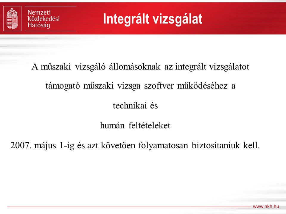 A műszaki vizsgáló állomásoknak az integrált vizsgálatot támogató műszaki vizsga szoftver működéséhez a technikai és humán feltételeket 2007. május 1-