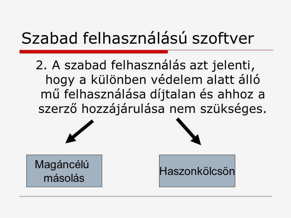 Szabad felhasználású szoftver 2. A szabad felhasználás azt jelenti, hogy a különben védelem alatt álló mű felhasználása díjtalan és ahhoz a szerző hoz
