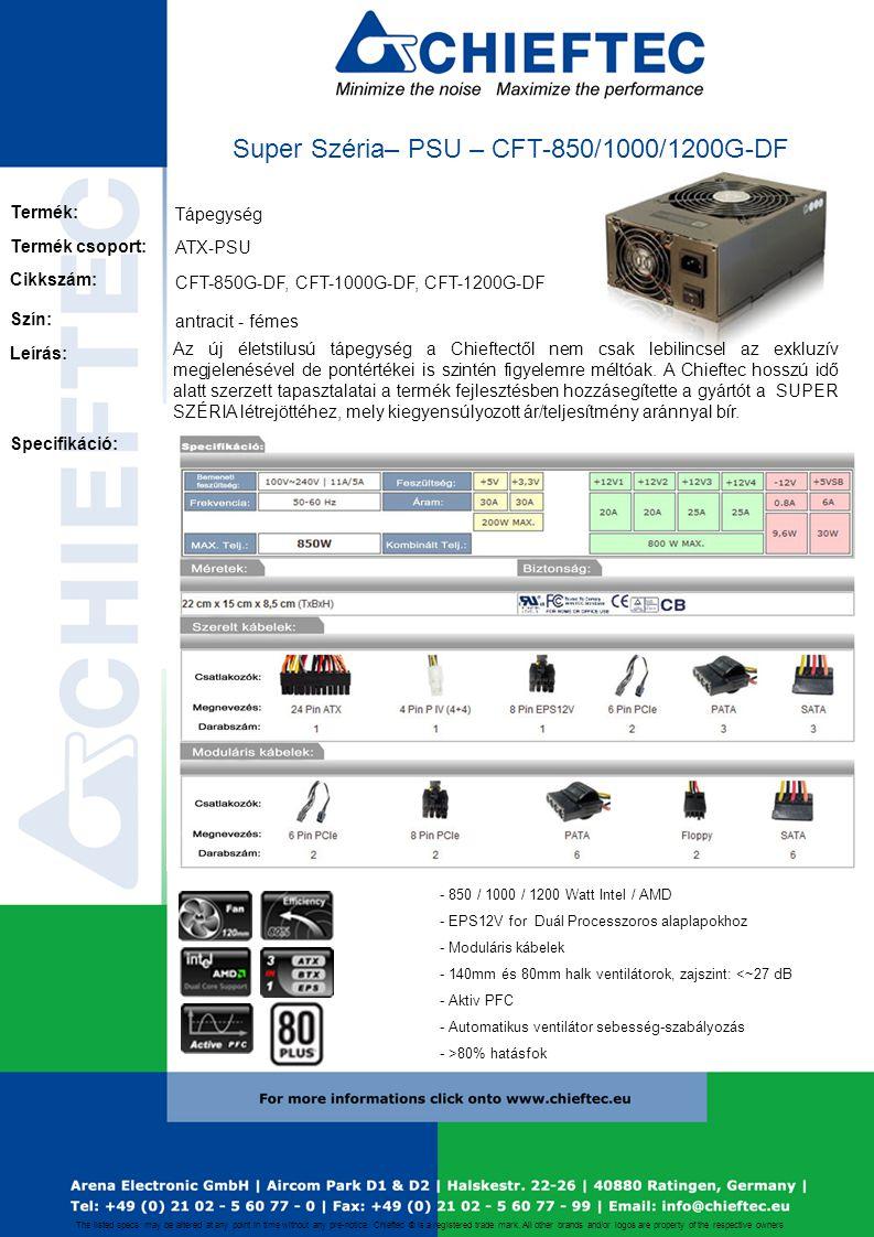 Tápegység CFT-850G-DF, CFT-1000G-DF, CFT-1200G-DF ATX-PSU - 850 / 1000 / 1200 Watt Intel / AMD - EPS12V for Duál Processzoros alaplapokhoz - Moduláris kábelek - 140mm és 80mm halk ventilátorok, zajszint: <~27 dB - Aktiv PFC - Automatikus ventilátor sebesség-szabályozás - >80% hatásfok antracit - fémes Super Széria– PSU – CFT-850/1000/1200G-DF The listed specs.