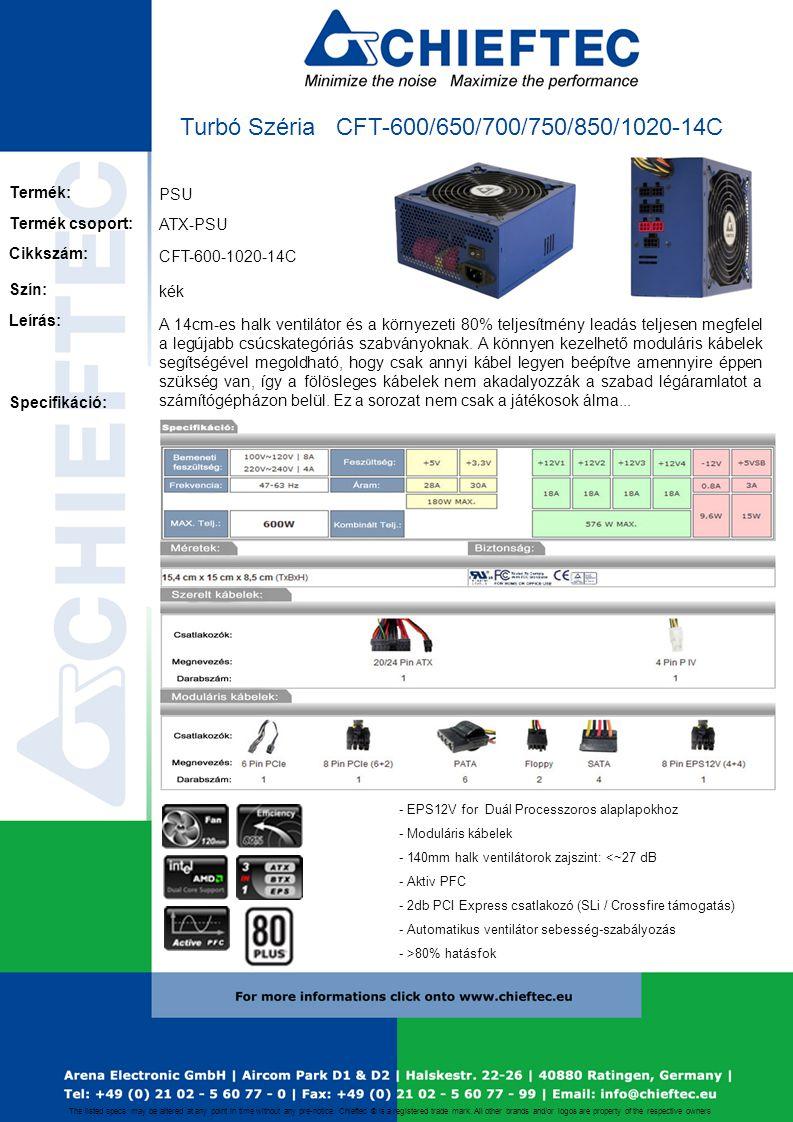 PSU CFT-600-1020-14C ATX-PSU A 14cm-es halk ventilátor és a környezeti 80% teljesítmény leadás teljesen megfelel a legújabb csúcskategóriás szabványok