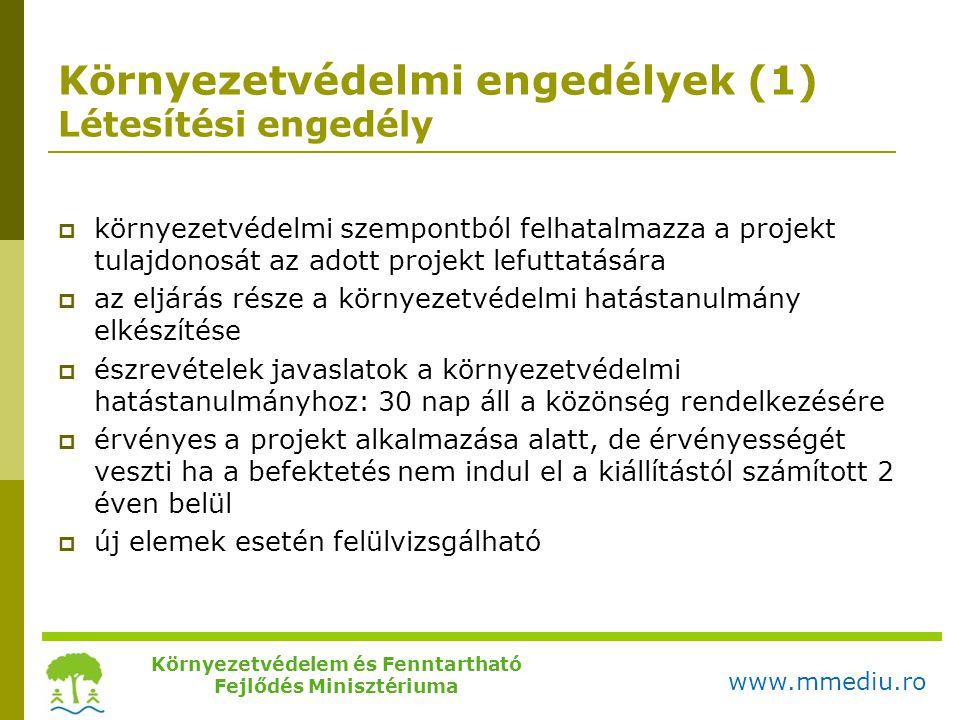 Környezetvédelmi engedélyek (1) Létesítési engedély  környezetvédelmi szempontból felhatalmazza a projekt tulajdonosát az adott projekt lefuttatására