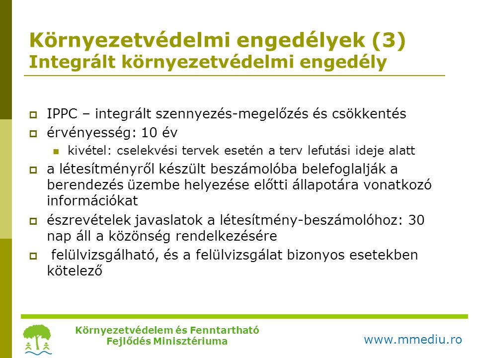 Környezetvédelmi engedélyek (3) Integrált környezetvédelmi engedély  IPPC – integrált szennyezés-megelőzés és csökkentés  érvényesség: 10 év  kivét
