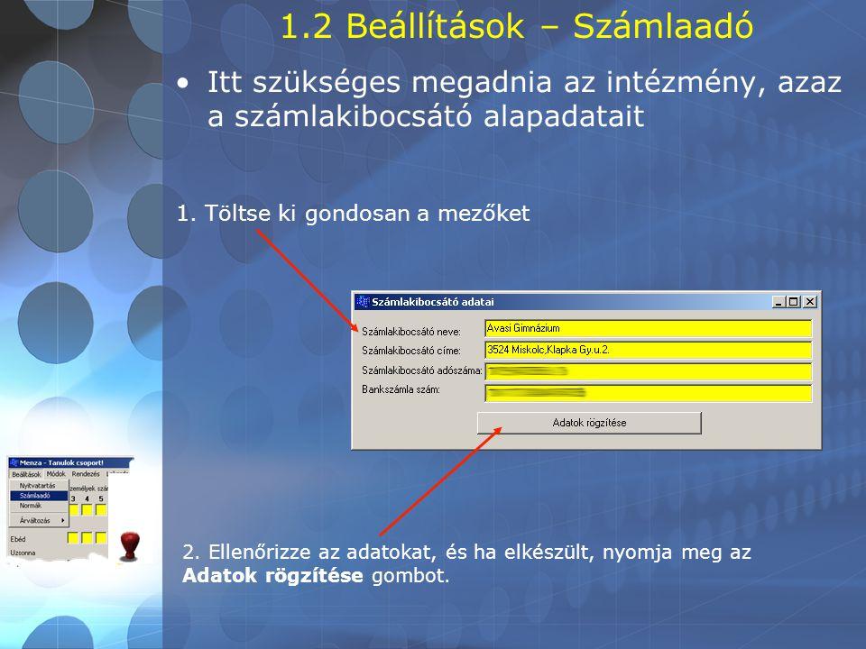 1.2 Beállítások – Számlaadó •Itt szükséges megadnia az intézmény, azaz a számlakibocsátó alapadatait 1. Töltse ki gondosan a mezőket 2. Ellenőrizze az