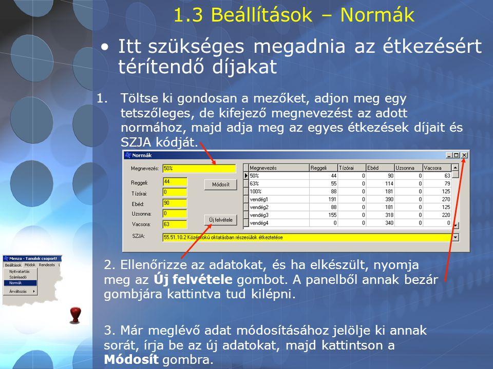 1.3 Beállítások – Normák •Itt szükséges megadnia az étkezésért térítendő díjakat 1.Töltse ki gondosan a mezőket, adjon meg egy tetszőleges, de kifejező megnevezést az adott normához, majd adja meg az egyes étkezések díjait és SZJA kódját.