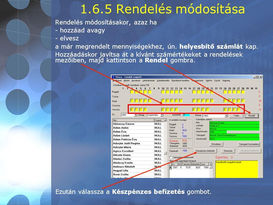1.6.5 Rendelés módosítása Rendelés módosításakor, azaz ha - hozzáad avagy - elvesz a már megrendelt mennyiségekhez, ún.