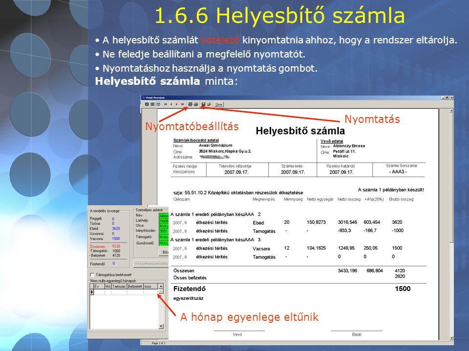 1.6.6 Helyesbítő számla • A helyesbítő számlát kötelező kinyomtatnia ahhoz, hogy a rendszer eltárolja.