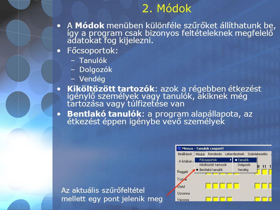 2. Módok •A Módok menüben különféle szűrőket állíthatunk be, így a program csak bizonyos feltételeknek megfelelő adatokat fog kijelezni. •Főcsoportok: