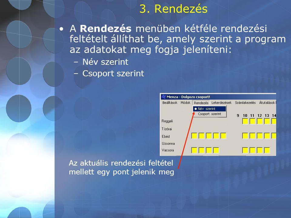 3. Rendezés •A Rendezés menüben kétféle rendezési feltételt állíthat be, amely szerint a program az adatokat meg fogja jeleníteni: –Név szerint –Csopo