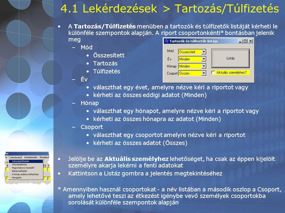4.1 Lekérdezések > Tartozás/Túlfizetés •A Tartozás/Túlfizetés menüben a tartozók és túlfizetők listáját kérheti le különféle szempontok alapján.