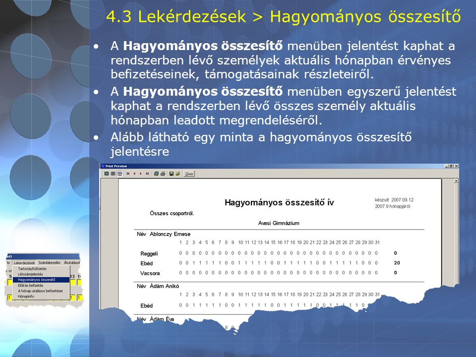 4.3 Lekérdezések > Hagyományos összesítő •A Hagyományos összesítő menüben jelentést kaphat a rendszerben lévő személyek aktuális hónapban érvényes bef