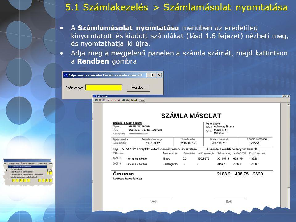 5.1 Számlakezelés > Számlamásolat nyomtatása •A Számlamásolat nyomtatása menüben az eredetileg kinyomtatott és kiadott számlákat (lásd 1.6 fejezet) né