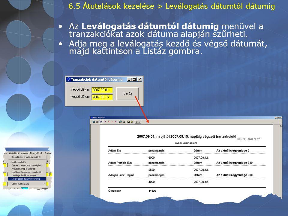 6.5 Átutalások kezelése > Leválogatás dátumtól dátumig •Az Leválogatás dátumtól dátumig menüvel a tranzakciókat azok dátuma alapján szűrheti. •Adja me
