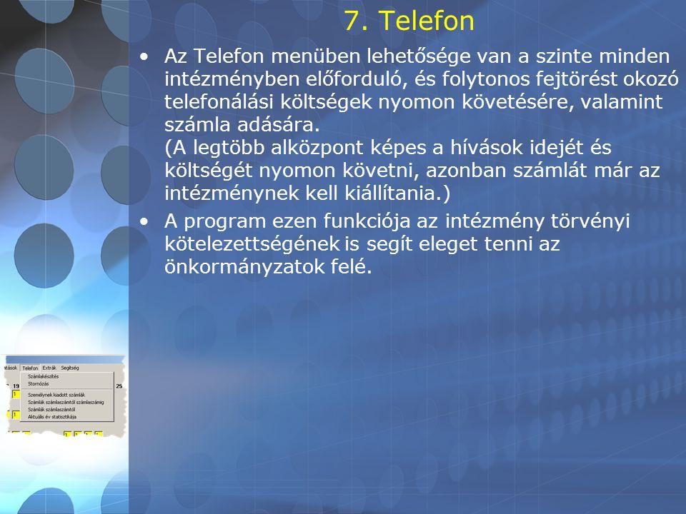 7. Telefon •Az Telefon menüben lehetősége van a szinte minden intézményben előforduló, és folytonos fejtörést okozó telefonálási költségek nyomon köve
