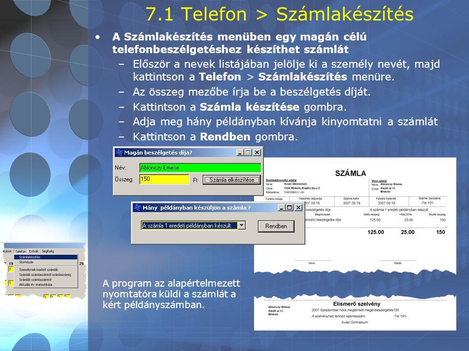 7.1 Telefon > Számlakészítés •A Számlakészítés menüben egy magán célú telefonbeszélgetéshez készíthet számlát –Először a nevek listájában jelölje ki a személy nevét, majd kattintson a Telefon > Számlakészítés menüre.