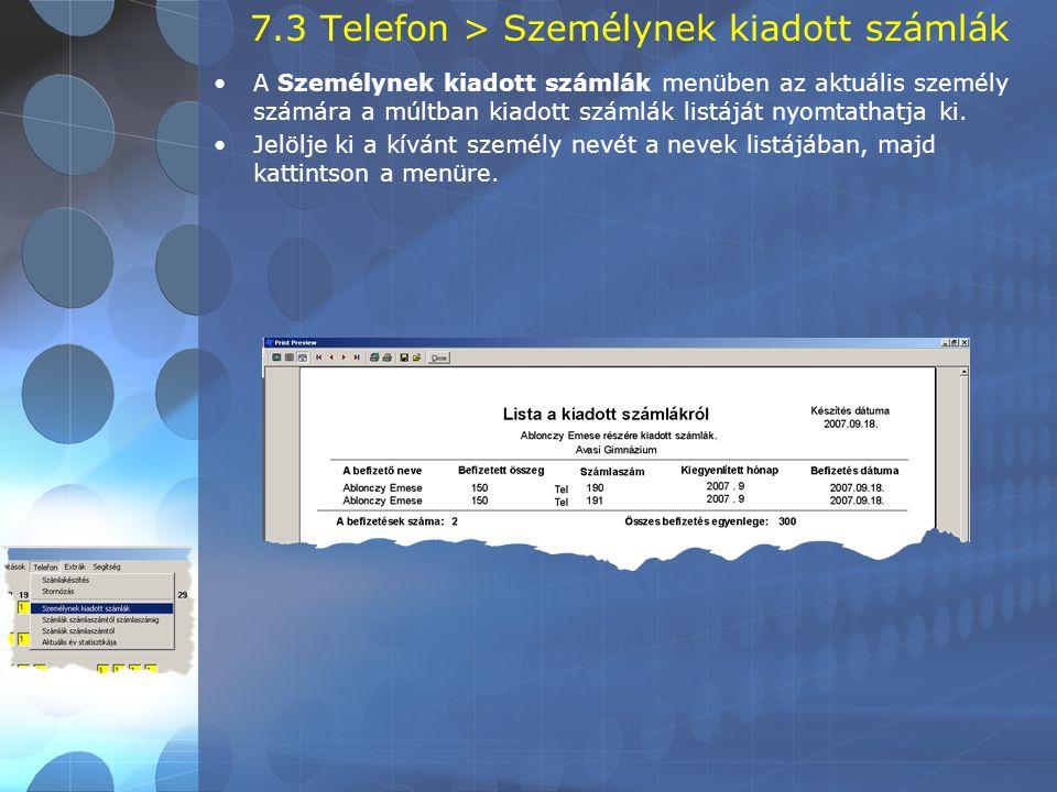 7.3 Telefon > Személynek kiadott számlák •A Személynek kiadott számlák menüben az aktuális személy számára a múltban kiadott számlák listáját nyomtathatja ki.