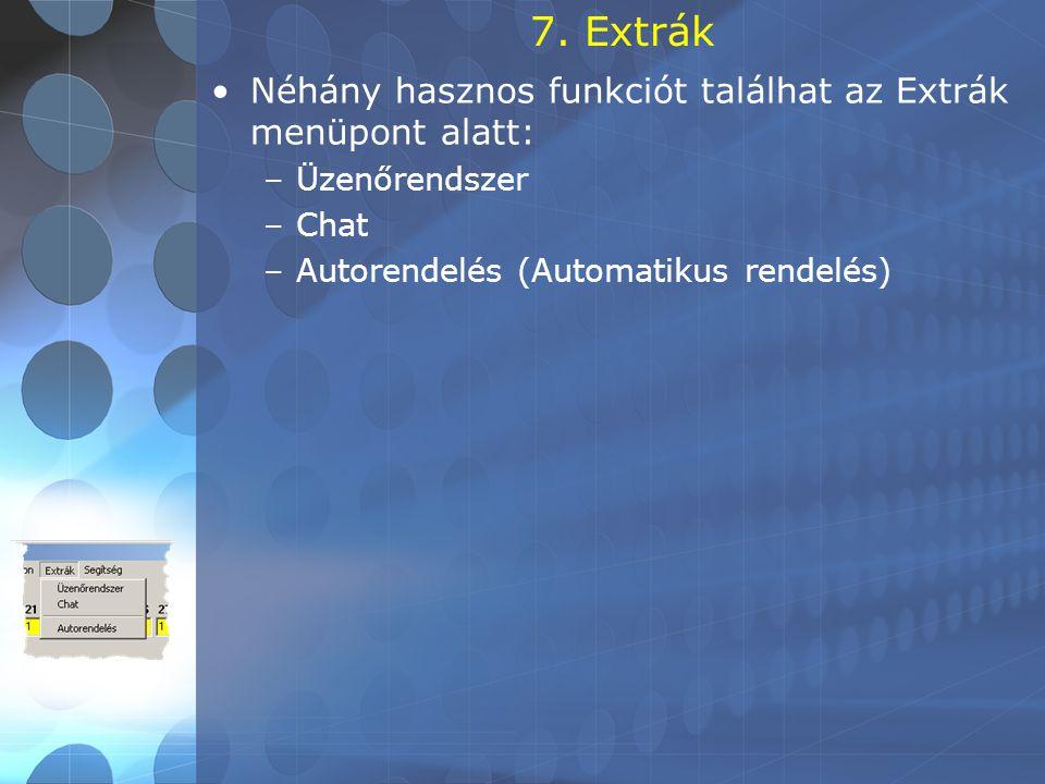 7. Extrák •Néhány hasznos funkciót találhat az Extrák menüpont alatt: –Üzenőrendszer –Chat –Autorendelés (Automatikus rendelés)