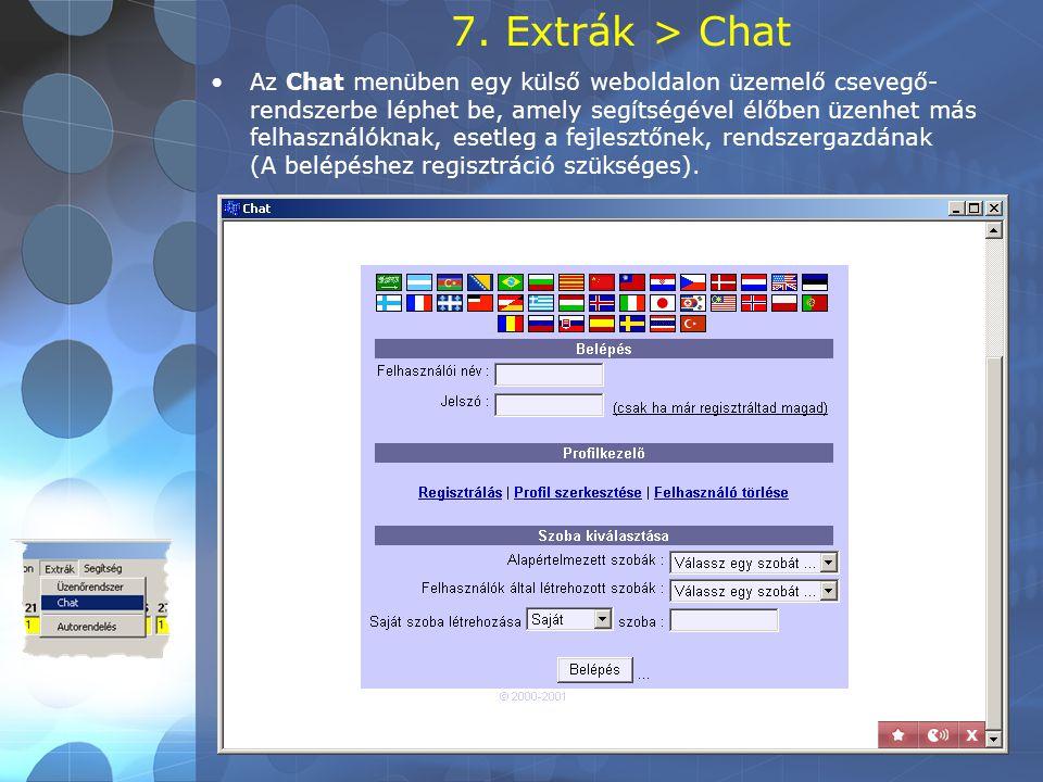 7. Extrák > Chat •Az Chat menüben egy külső weboldalon üzemelő csevegő- rendszerbe léphet be, amely segítségével élőben üzenhet más felhasználóknak, e