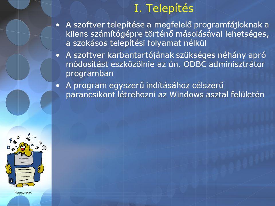 I. Telepítés •A szoftver telepítése a megfelelő programfájloknak a kliens számítógépre történő másolásával lehetséges, a szokásos telepítési folyamat