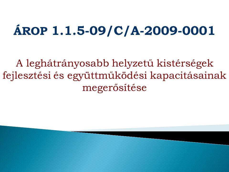 ÁROP 1.1.5-09/C/A-2009-0001 A leghátrányosabb helyzetű kistérségek fejlesztési és együttműködési kapacitásainak megerősítése A projekt időtartama: 2009.