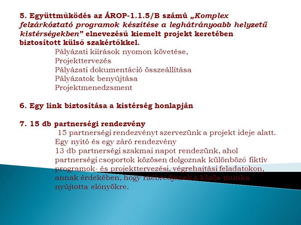"""5. Együttműködés az ÁROP-1.1.5/B számú """"Komplex felzárkóztató programok készítése a leghátrányoabb helyzetű kistérségekben"""" elnevezésű kiemelt projekt"""