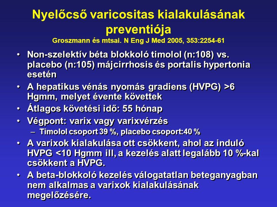 Nyelőcső varicositas kialakulásának preventiója Groszmann és mtsai. N Eng J Med 2005, 353:2254-61 •Non-szelektív béta blokkoló timolol (n:108) vs. pla