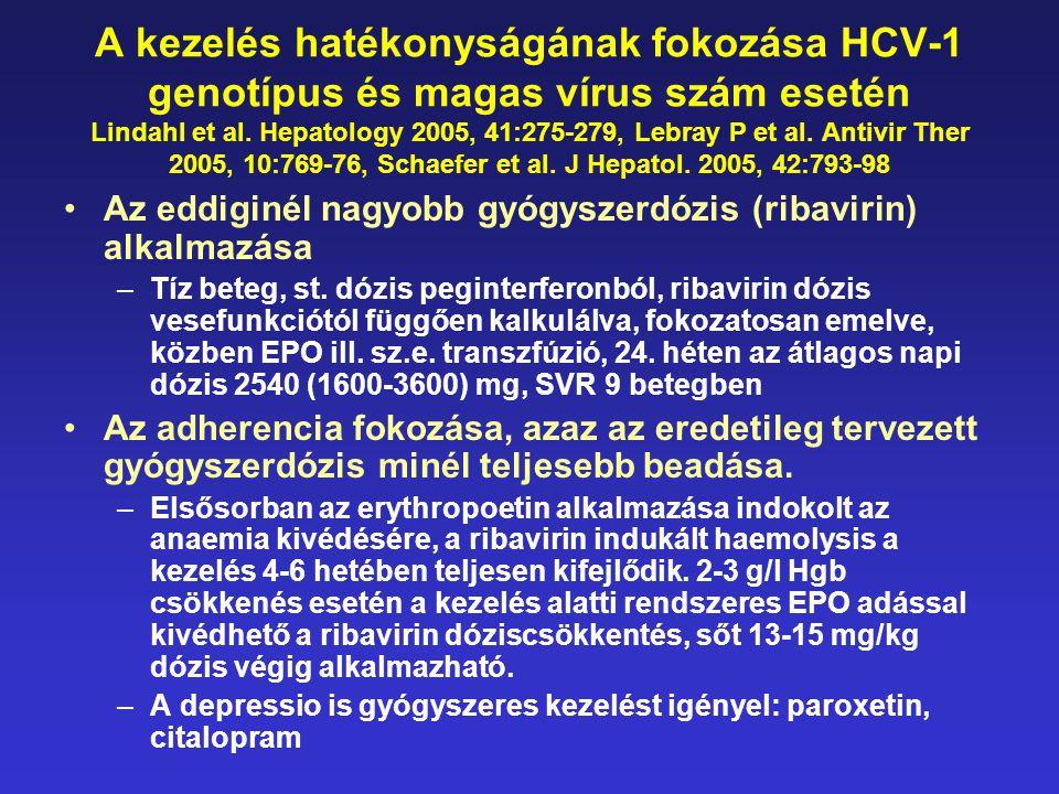 A kezelés hatékonyságának fokozása HCV-1 genotípus és magas vírus szám esetén Lindahl et al. Hepatology 2005, 41:275-279, Lebray P et al. Antivir Ther