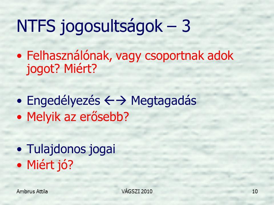 Ambrus AttilaVÁGSZI 201010 NTFS jogosultságok – 3 •Felhasználónak, vagy csoportnak adok jogot.
