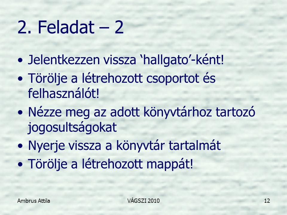 Ambrus AttilaVÁGSZI 201012 2. Feladat – 2 •Jelentkezzen vissza 'hallgato'-ként.
