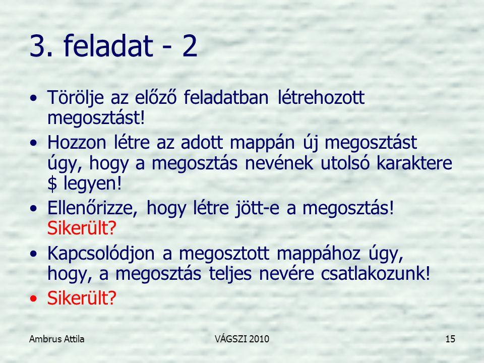 Ambrus AttilaVÁGSZI 201015 3. feladat - 2 •Törölje az előző feladatban létrehozott megosztást.