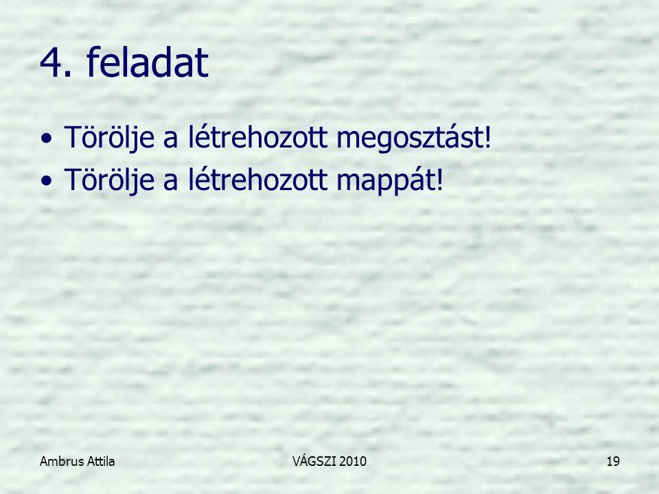 Ambrus AttilaVÁGSZI 201019 4. feladat •Törölje a létrehozott megosztást.
