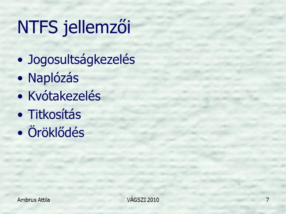Ambrus AttilaVÁGSZI 20107 NTFS jellemzői •Jogosultságkezelés •Naplózás •Kvótakezelés •Titkosítás •Öröklődés