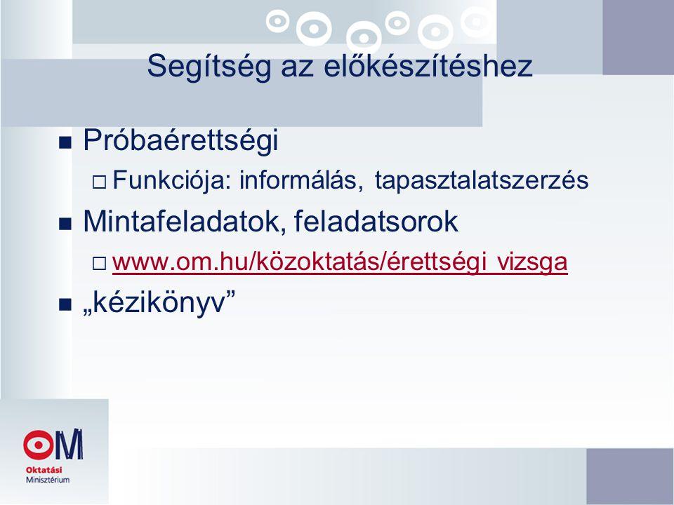 Segítség az előkészítéshez n Próbaérettségi  Funkciója: informálás, tapasztalatszerzés n Mintafeladatok, feladatsorok  www.om.hu/közoktatás/érettség