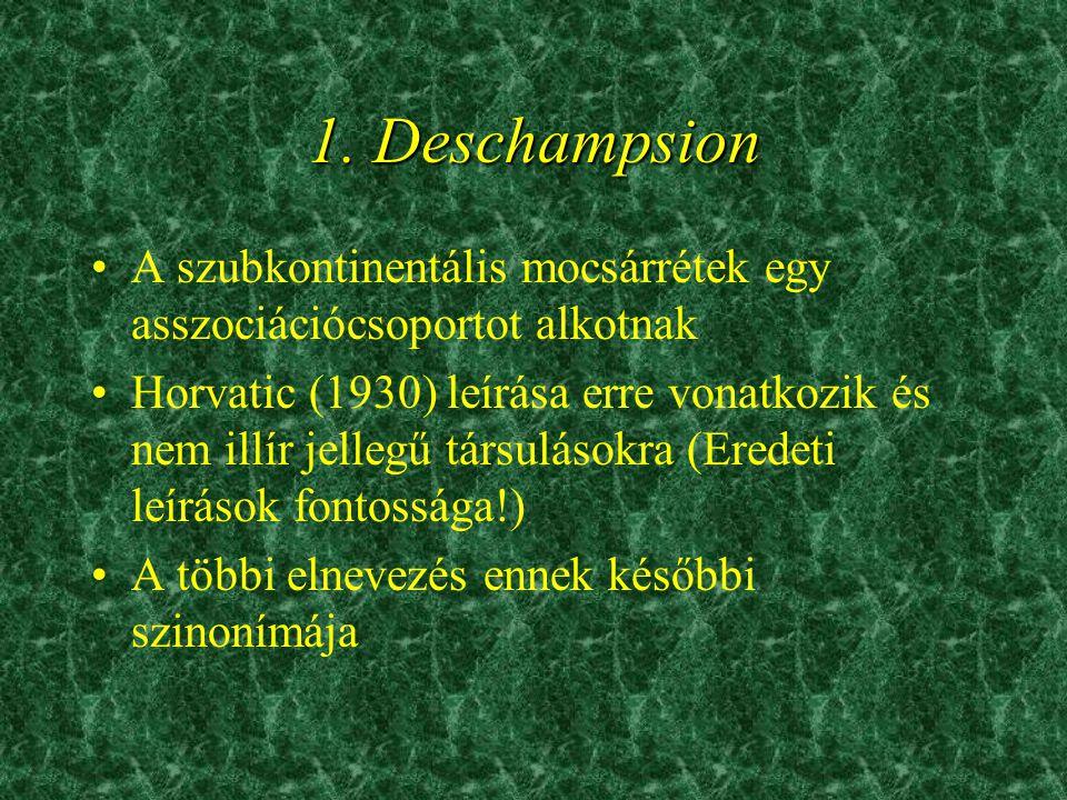 1. Deschampsion •A szubkontinentális mocsárrétek egy asszociációcsoportot alkotnak •Horvatic (1930) leírása erre vonatkozik és nem illír jellegű társu