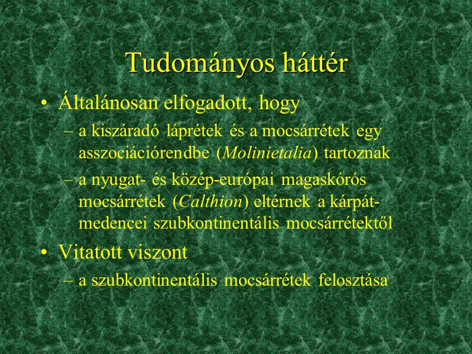 Tudományos háttér •Általánosan elfogadott, hogy –a kiszáradó láprétek és a mocsárrétek egy asszociációrendbe (Molinietalia) tartoznak –a nyugat- és kö