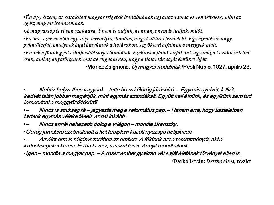 •Én úgy érzem, az elszakított magyar szigetek irodalmának ugyanaz a sorsa és rendeltetése, mint az egész magyar irodalomnak. •A magyarság is el van sz