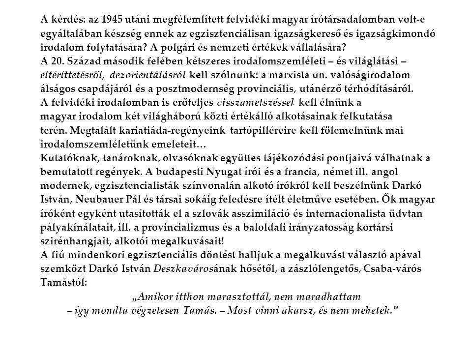 A kérdés: az 1945 utáni megfélemlített felvidéki magyar írótársadalomban volt-e egyáltalában készség ennek az egzisztenciálisan igazságkereső és igazs