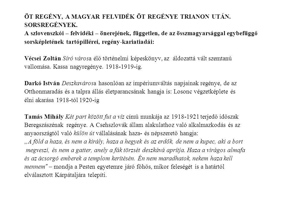 ÖT REGÉNY, A MAGYAR FELVIDÉK ÖT REGÉNYE TRIANON UTÁN. SORSREGÉNYEK. A szlovenszkói – felvidéki – önerejének, független, de az összmagyarsággal egybefü