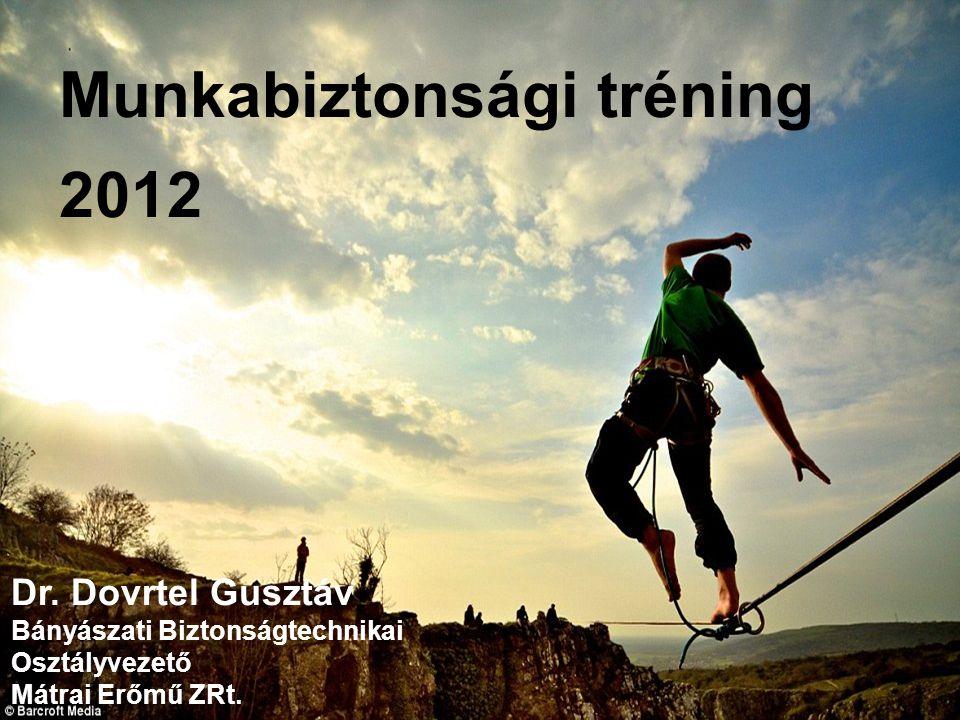 Munkabiztonsági tréning 2012 Dr. Dovrtel Gusztáv Bányászati Biztonságtechnikai Osztályvezető Mátrai Erőmű ZRt.