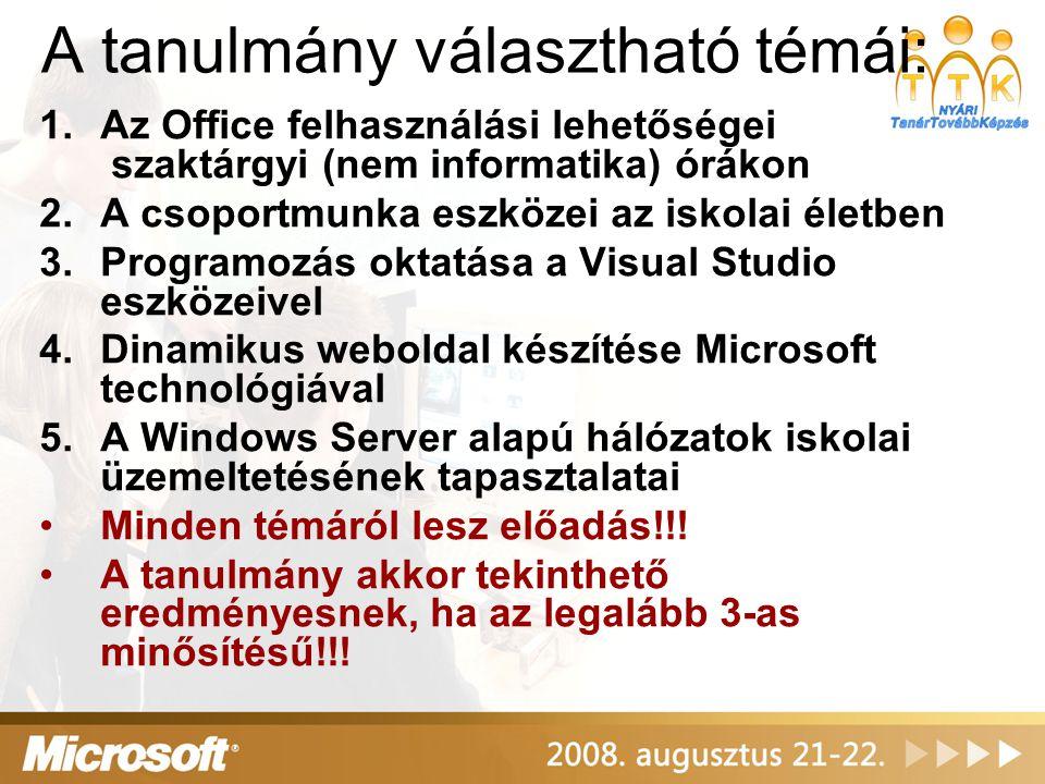 A tanulmány választható témái: 1.Az Office felhasználási lehetőségei szaktárgyi (nem informatika) órákon 2.A csoportmunka eszközei az iskolai életben 3.Programozás oktatása a Visual Studio eszközeivel 4.Dinamikus weboldal készítése Microsoft technológiával 5.A Windows Server alapú hálózatok iskolai üzemeltetésének tapasztalatai •Minden témáról lesz előadás!!.