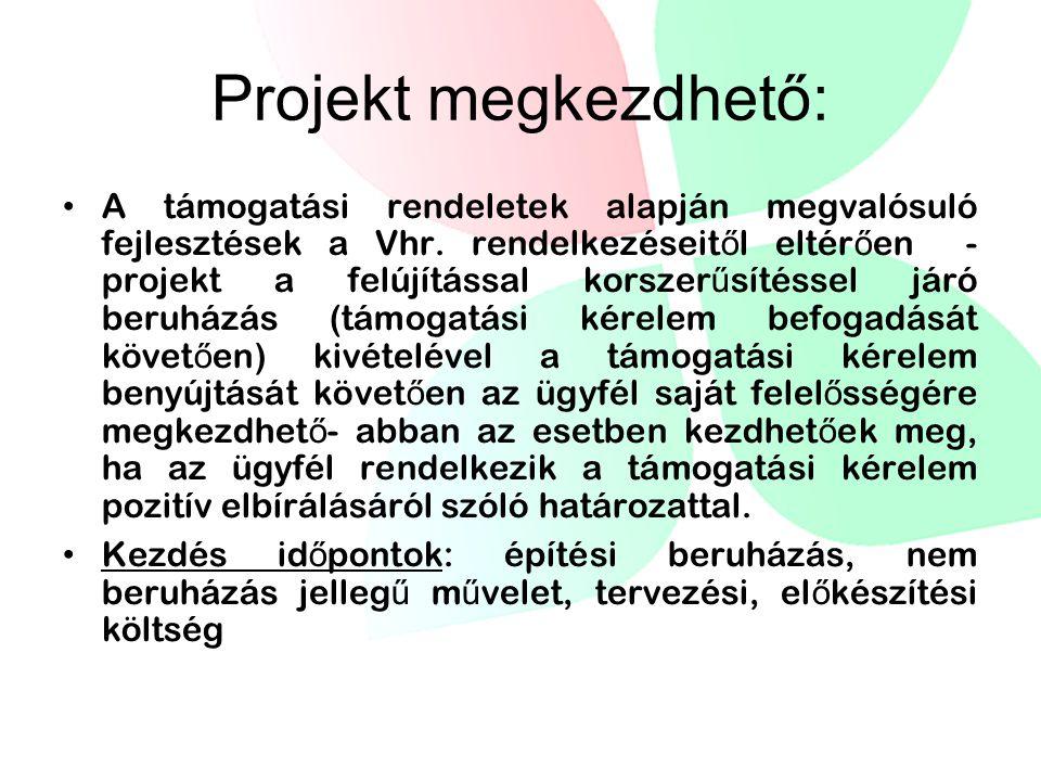 Projekt megkezdhető: • A támogatási rendeletek alapján megvalósuló fejlesztések a Vhr.