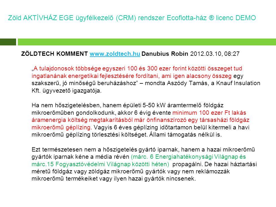 """ZÖLDTECH KOMMENT www.zoldtech.hu Danubius Robin 2012.03.10, 08:27 """"A tulajdonosok többsége egyszeri 100 és 300 ezer forint közötti összeget tud ingatlanának energetikai fejlesztésére fordítani, ami igen alacsony összeg egy szakszerű, jó minőségű beruházáshoz – mondta Aszódy Tamás, a Knauf Insulation Kft."""