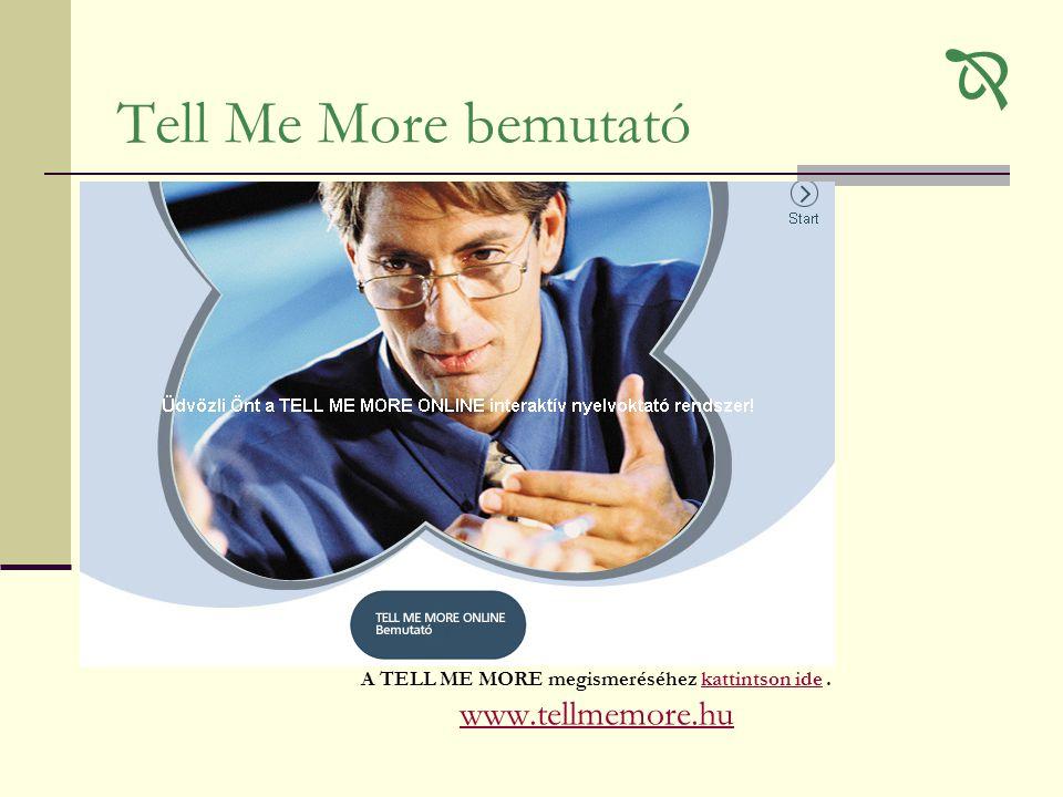 Tell Me More bemutató A TELL ME MORE megismeréséhez kattintson ide.kattintson ide www.tellmemore.hu 