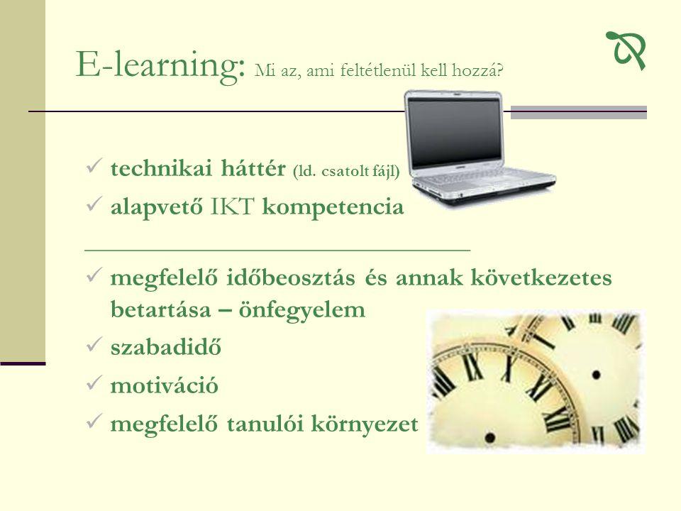 E-learning: Mi az, ami feltétlenül kell hozzá?  technikai háttér (ld. csatolt fájl)  alapvető IKT kompetencia __________________________________  m