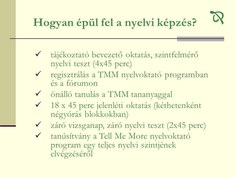 Hogyan épül fel a nyelvi képzés?  tájékoztató bevezető oktatás, szintfelmérő nyelvi teszt (4x45 perc)  regisztrálás a TMM nyelvoktató programban és